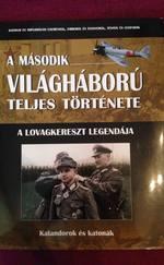 A második világháború teljes története - A lovagkereszt legendája