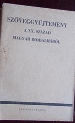 Szöveggyűjtemény. A 20. század magyar irodalmából