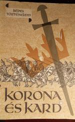 Képes történelem - Korona és kard