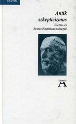 Antik szkepticizmus (Cicero- és Sextus Empiricus-szövegek)