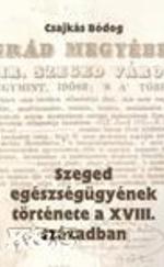 Szeged egészségügyének története a XVIII. században.