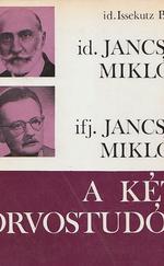Id. Jancsó Miklós és ifj. Jancsó Miklós, a két orvostudós