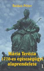 Mária Terézia 1770-es egészségügyi alaprendelete I-II.