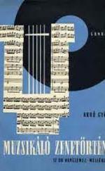 Muzsikáló zenetörténet I-III.