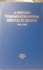 A szegedi Tudományegyetem múltja és jelene 1921-1998