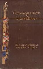 Gonaquadate, a víziszörny. Észak-amerikai indián mesék, mondák és mítoszok