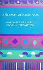 Zöldmezőszárnya - Marosszentkirályi cigány népmesék