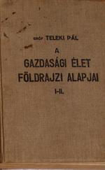 A GAZDASÁGI ÉLET FÖLDRAJZI ALAPJAI I-II.