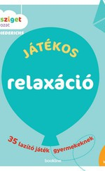 Játékos relaxáció 35 lazító játék gyermekeknek (3-10 éves korosztálynak)