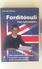 Fordítósuli angol nyelvvizsgákra - 3000 mondatfordítás alap-, közép- és felsőfokú nyelvvizsgákra eredeti vizsgafeladatokkal