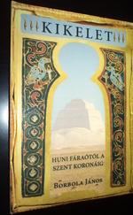 Kikelet - Huni fáraótól a Szent Koronáig DEDIKÁLT