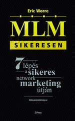 MLM sikeresen - 7 lépés a sikeres network marketing útján - Hálózatépítők könyve