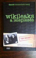 Wikileaks - A leleplezés - Hogyan működtettük a világ legveszélyesebb weboldalát?