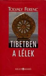 Tibetben a lélek Tolvaly Ferenc