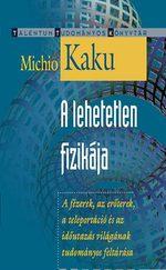 Michio Kaku: A lehetetlen fizikája Talentum Tudományos Könyvtár sorozat Akkord Kiadó