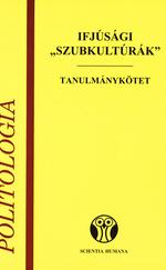 """Ifjúsági """"szubkultúrák"""" - Tanulmánykötet"""