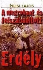 A megrohant és felszabadított Erdély