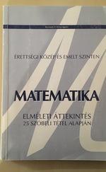 Matematika elméleti áttekintés 25 szóbeli tétel alapján