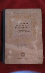 Algebrai feladatok gyűjteménye.A középiskolák I-IV.oszt.számára.1962