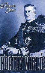 Horthy Miklós - A kormányzó és kora