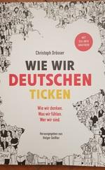 Wie wir Deutschen ticken - Wer wir sind. Wie wir denken. Was wir fühlen.