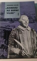 """""""Színház az egész világ"""". William Shakespeare élete. Egy vázlat regénye"""
