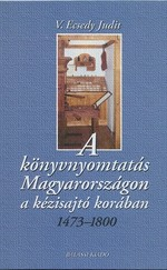 A könyvnyomtatás Magyarországon a kézisajtó korában 1473-1800
