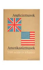 Anglicizmusok : 5000 angol szólás és kifejezés. Amerikanizmusok