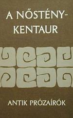 A nősténykentaur - Antik prózaírók