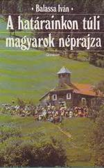 A határainkon túli magyarok néprajza