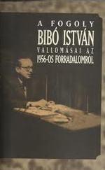 A fogoly Bibó István vallomásai az 1956-os forradalomról