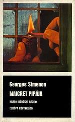 Maigret pipája / Maigret az esküdtszéken / Maigret megharagszik - Három bűnügyi regény