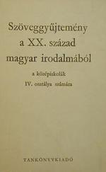 Szöveggyűjtemény a XX. század magyar irodalmából a középiskolák IV. osztálya számára