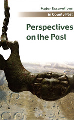 Perspectives on the Past / Major Excavations in County Pest