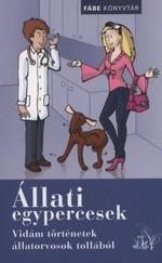 Állati egypercesek - Vidám történetek állatorvosok tollából