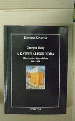 A katedrálisok kora - Művészet és társadalom 980-1420
